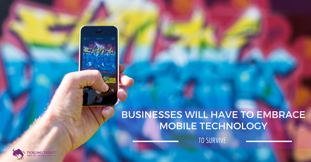 BUSINESS WILL HAVE TO EMBRACE MOBILE