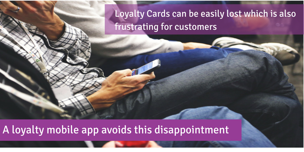 Loyalty Cards can be easily lost  so a mobile app is better