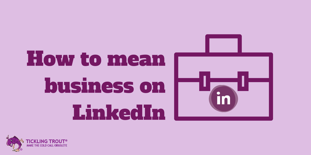 How to mean business on linkedin
