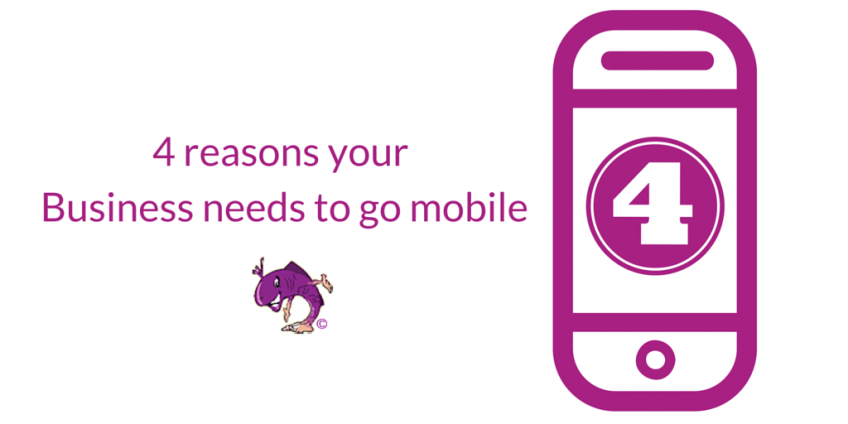 4 reasons your Business needs to go mobile
