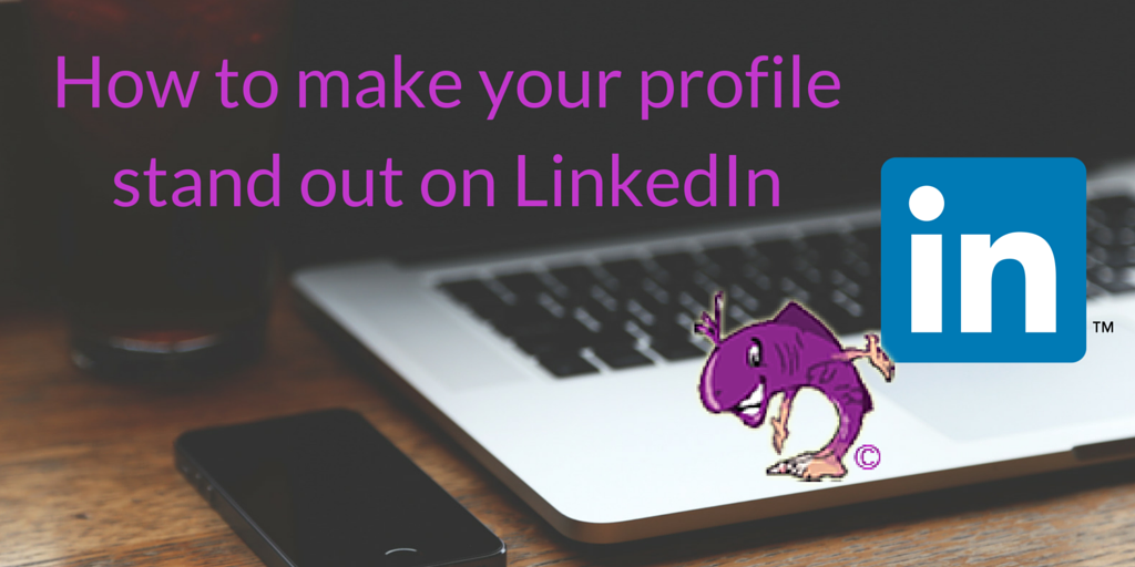 How to make your profile stand out on LinkedIn