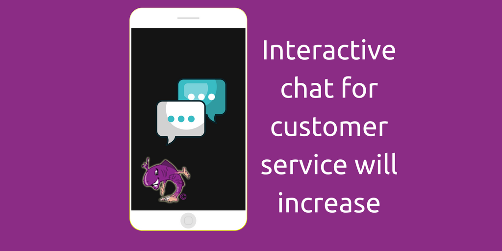 Interactive chat for customer service will increase